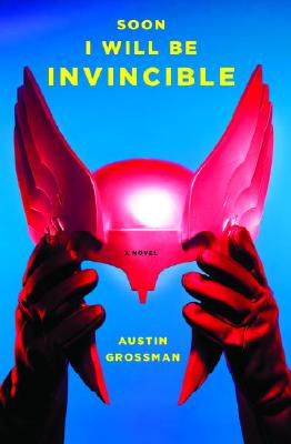Soon I Will Be Invincible: A Novel, Grossman, Austin
