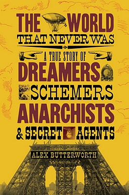 Image for The World That Never Was: A True Story of Dreamers, Schemers, Anarchists, and Secret Agents