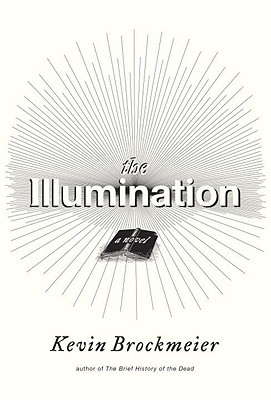 The Illumination: A Novel [Deckle Edge], Kevin Brockmeier (Author)
