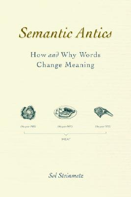 Semantic Antics: How and Why Words Change Meaning, Steinmetz, Sol