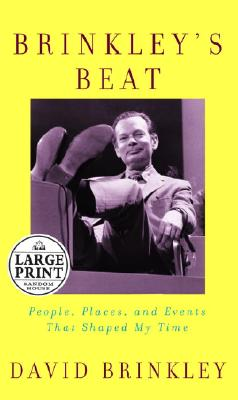 Image for Brinkley's Beat: People, Places, and Events That Shaped My Time (Random House Large Print (Cloth/Paper))