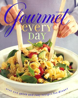 Image for Gourmet Every Day: Over 200 Quick and Easy Recipes for Dinner