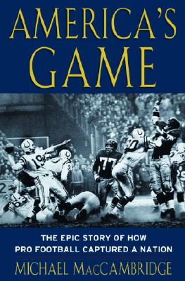 Image for America's Game: The Epic Story of How Pro Football Captured a Nation