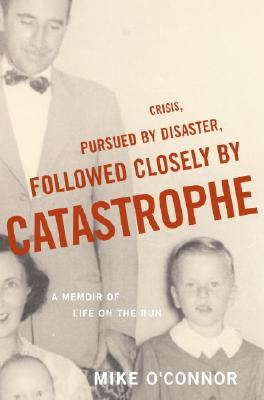 Image for Crisis, Pursued by Disaster, Followed Closely by Catastrophe: A Memoir of Life on the Run