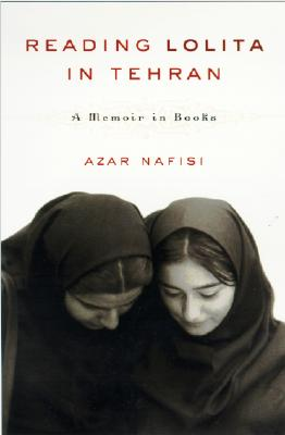 Reading Lolita in Tehran: A Memoir in Books, Nafisi, Azar