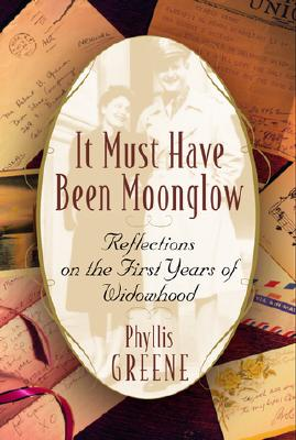 Image for It Must Have Been Moonglow: Reflections on the First Years of Widowhood