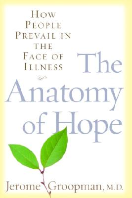 Image for The Anatomy of Hope: How People Prevail in the Face of Illness