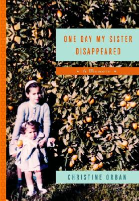 Image for One Day My Sister Disappeared: A Memoir