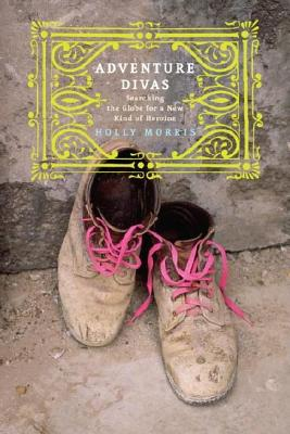 Image for Adventure Divas: Searching the Globe for a New Kind of Heroine