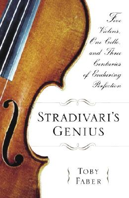 Image for Stradivari's Genius: Five Violins, One Cello, and Three Centuries of Enduring Perfection