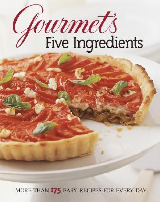 Image for Gourmet's Five Ingredients: More Than 175 Easy Recipes for Every Day