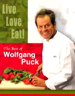 Image for Live, Love, Eat!: The Best of Wolfgang Puck (New)