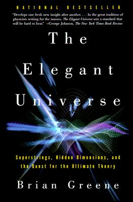 """The Elegant Universe: Superstrings, Hidden Dimensions, and the Quest for the Ultimate Theory"", ""Greene, Brian"""