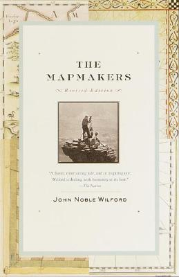 The Mapmakers: Revised Edition, Wilford, John Noble