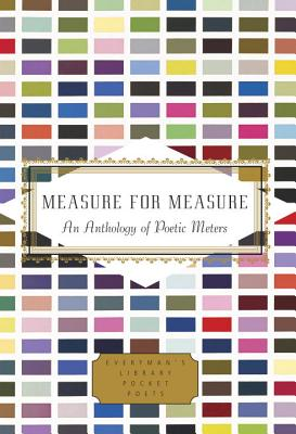 Image for Measure for Measure: An Anthology of Poetic Meters (Everyman's Library Pocket Poets Series)