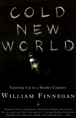 Cold New World: Growing Up in a Harder Country (Modern Library Paperbacks), Finnegan, William