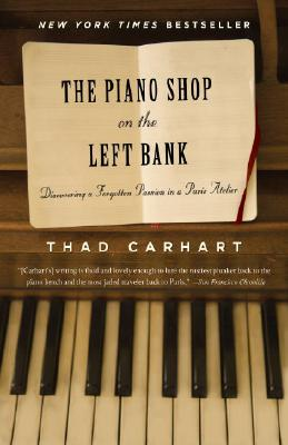 The Piano Shop on the Left Bank: Discovering a Forgotten Passion in a Paris Atelier, Carhart, Thad