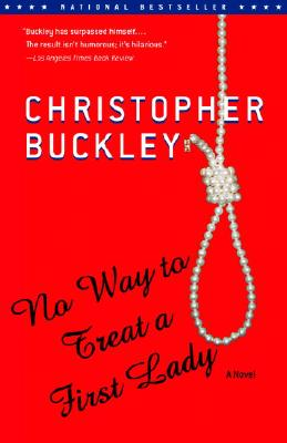 No Way to Treat a First Lady: A Novel, Buckley, Christopher