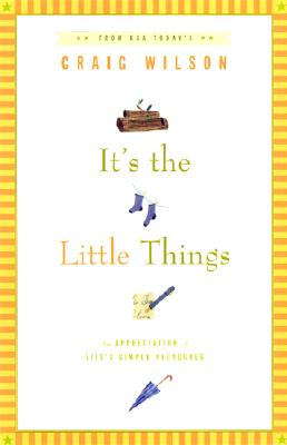 It's the Little Things . . .: An Appreciation of Life's Simple Pleasures, Wilson, Craig