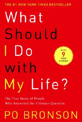 What Should I Do with My Life?: The True Story of People Who Answered the Ultimate Question, Bronson,Po
