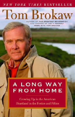A Long Way from Home: Growing Up in the American Heartland in the Forties and Fifties, TOM BROKAW