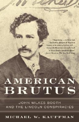 Image for American Brutus: John Wilkes Booth and the Lincoln Conspiracies