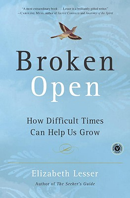 Broken Open: How Difficult Times Can Help Us Grow, Elizabeth Lesser