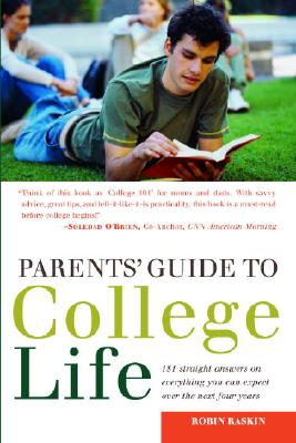 Parents' Guide to College Life: 181 Straight Answers on Everything You Can Expect Over the Next Four Years, Raskin, Robin