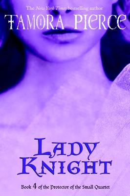 Lady Knight: Book 4 of the Protector of the Small Quartet, Pierce, Tamora