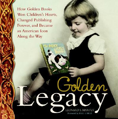 GOLDEN LEGACY: THE STORY OF LITTLE GOLDEN BOOKS, MARCUS, LEONARD