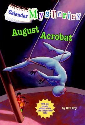 Calendar Mysteries #8: August Acrobat (A Stepping Stone Book(TM)), Ron Roy