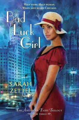 Bad Luck Girl: The American Fairy Trilogy Book 3, Sarah Zettel