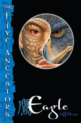 Eagle (The Five Ancestors, Book 5), Jeff Stone