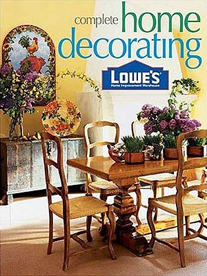 Image for Lowes Complete Home Decorating (Lowe's Home Improvement)