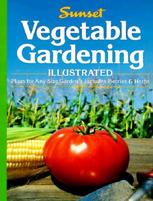Vegetable Gardening Illustrated, Sunset Books