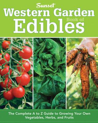 Image for Western Garden Book of Edibles: The Complete A-Z Guide to Growing Your Own Vegetables, Herbs, and Fruits