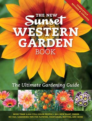 The New Western Garden Book: The Ultimate Gardening Guide (Sunset Western Garden Book), Editors of Sunset Magazine