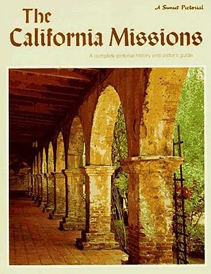 The California Missions:  A Complete Pictorial History and  Visitor's Guide, Sunset Editors:  Krell, Dorothy; Johnson, Paul