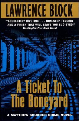 A Ticket To The Boneyard: A Matthew Scudder Crime Novel, LAWRENCE BLOCK