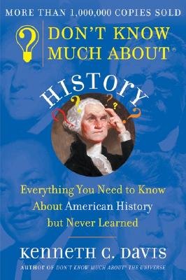 Don't Know Much about History: Everything You Need to Know about American History But Never Learned, Kenneth C. Davis