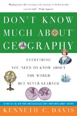Don't Know Much About Geography: Everything You Need to Know About the World but Never Learned, Davis, Kenneth C.