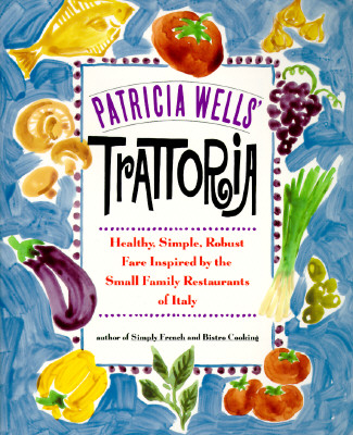Image for Patricia Wells' Trattoria : Healthy, Simple, Robust Fare Inspired by the Small Family Restaurants of Italy