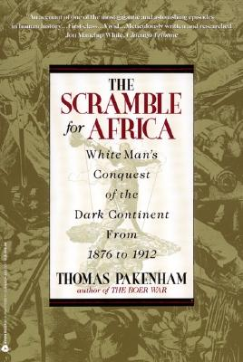 The Scramble for Africa: White Man's Conquest of the Dark Continent from 1876 to 1912, Thomas Pakenham