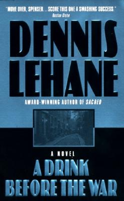 A Drink Before the War (Patrick Kenzie/Angela Gennaro Novels), DENNIS LEHANE