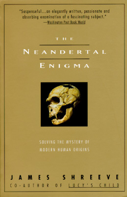 The Neandertal Enigma : Solving the Mystery of Modern Human Origins, Shreeve, James