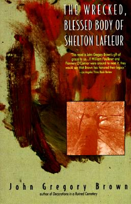 Image for The Wrecked Blessed Body Of Shelton Lafleur
