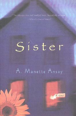 Sister, A. Manette Ansay