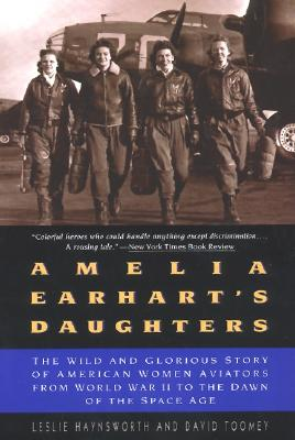 AMELIA EARHART'S DAUGHTERS : THE WILD AN, LESLIE HAYNSWORTH