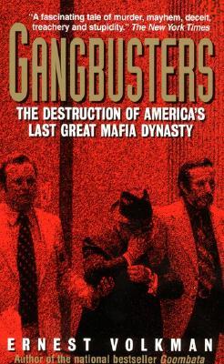 Gangbusters: The Destruction of America's Last Great Mafia Dynasty, ERNEST VOLKMAN