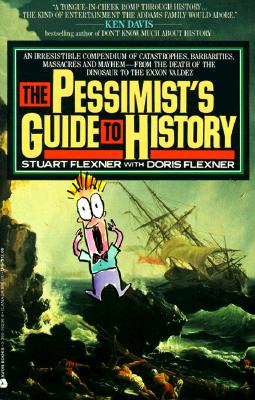 Image for Pessimist's Guide to History: An Irrestistible Guide to Compendium of Catastrophies, Babarities, Massacres and Mayhe